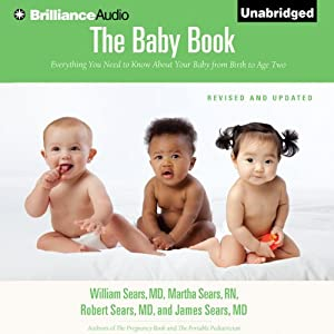 The Baby Book: Everything You Need to Know About Your Baby from Birth to Age Two | [William Sears, M.D., Martha Sears, R.N., Robert W. Sears, M.D., James Sears, M.D.]