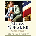 Madam Speaker: Nancy Pelosi's Life, Times, and Rise to Power Audiobook by Marc Sandalow Narrated by C. James Moore