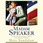 Madam Speaker: Nancy Pelosi's Life, Times, and Rise to Power | Marc Sandalow