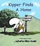 Kipper Finds A Home: A WHITE SQUIRREL PARABLE VOLUME 1
