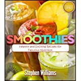 Smoothies: Healthy And Exciting Recipes For Fabulous Nutrition (Healthy Living) ~ Stephen Williams