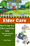 How to keep your elderly loved one safe, even when they don't want you to. Elderly Saftey tips. (Elder Care Series Book 1)