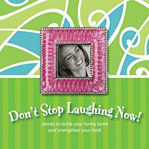 Don't Stop Laughing Now!: Stories to Tickle Your Funny Bone and Strengthen Your Faith | [Ann Spangler, Shari MacDonald]