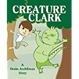 Creature Clark: (A Whimsical Children's Picture Book about Friendship and Responsibility)