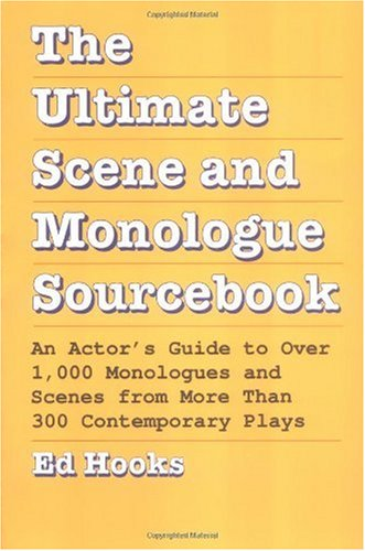 The Ultimate Scene and Monologue Sourcebook: An Actor&#39;s Guide to Over 1000 Monologues and Dialogues from More than 300 Contem porary Plays