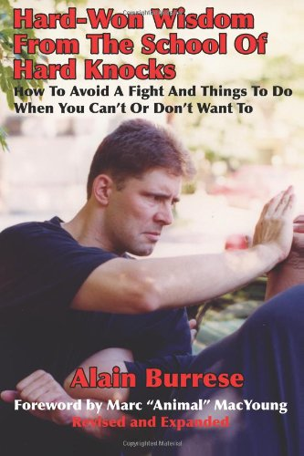 Hard-Won Wisdom From The School Of Hard Knocks (Revised And Expanded): How To Avoid A Fight And Things To Do When You Can'T Or Don'T Want To