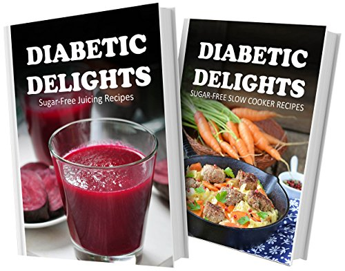 Sugar-Free Juicing Recipes And Sugar-Free Slow Cooker Recipes: 2 Book Combo (Diabetic Delights) front-485613