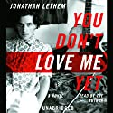 You Don't Love Me Yet: A Novel (       UNABRIDGED) by Jonathan Lethem Narrated by Jonathan Lethem
