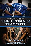 How to Be the Ultimate Teammate
