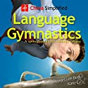 China Simplified: Language Gymnastics: A Springboard into Chinese Culture Audiobook by Stewart Lee Beck, Katie Lu Narrated by Stewart Lee Beck, Katie Lu