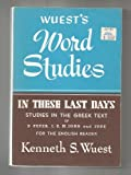 In These Last Days (Wuest's Word Studies series) (0802812384) by Wuest, Kenneth S.
