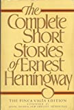 The Complete Short Stories of Ernest Hemingway. The Finca Vigia Edition
