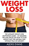 Weight Loss: The Ultimate Weight Loss Motivation Guide - 27 Amazing Tips And Tricks On How To Lose Weight Fast The Natural Way, Without Pills Or Surgery! ... Living, Weight Watchers, Increase Energy)