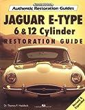 Jaguar E-Type: 6 & 12 Cylinder Restoration Guide (Authenic Restoration Guide)