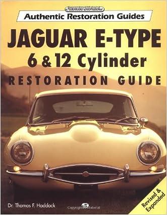Jaguar E-Type: 6 & 12 Cylinder Restoration Guide (Authenic Restoration Guide) written by Thomas F. Haddock