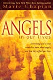 Angels in Our Lives: Everything Youve Ever Wanted to Know About Angels and How They Affect Your Life