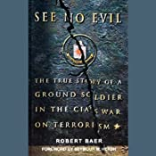 See No Evil: The True Story of a Ground Soldier in the CIA's War on Terrorism | [Robert Baer]