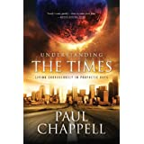 Understanding the Times: Living Courageously in Prophetic Days ~ Paul Chappell