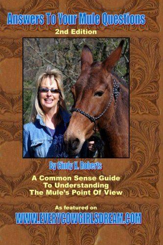 Answers To Your Mule Questions: A Common Sense Guide To Understanding The Mule's Point of View