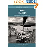 Fire Canoes: Steamboats on Great Canadian Rivers (Amazing Stories) (Amazing Stories (Heritage House))