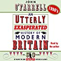 1990s: An Utterly Exasperated History of Modern Britain Audiobook by John O'Farrell Narrated by John O'Farrell
