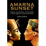 Amarna Sunset: Nefertiti, Tutankhamun, Ay, Horemheb, and the Egyptian Counter-reformationby Aidan Dodson