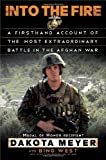 By Dakota Meyer - Into the Fire: A Firsthand Account of the Most Extraordinary Battle in the Afghan War (8/26/12)