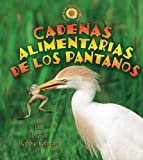 Cadenas Alimentarias De Los Pantanos / Wetland Food Chains (Cadenas Alimentarias / Food Chains) (Spanish Edition)