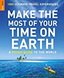 Rough Guides Make the Most of Your Time on Earth: A Rough Guide to the World: 1000 Ultimate Travel Experiences (Rough Guides Reference Titles)