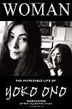 Woman: The Incredible Life of Yoko Ono (184240220X) by Clayson, Alan