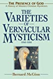 The Varieties of Vernacular Mysticism: 1350-1550 (Presence of God: A History of Western Christian Mysticism)