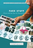 Fake Stuff: China and the Rise of Counterfeit Goods