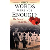 When Words Were Not Enough: the poets of World War I ~ Thomas De Angelo