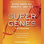 Super Genes: Unlock the Astonishing Power of Your DNA for Optimum Health and Well-Being | Deepak Chopra,Rudolph E. Tanzi