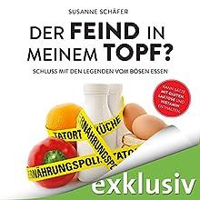 Der Feind in meinem Topf?: Schluss mit den Legenden vom bösen Essen (       ungekürzt) von Susanne Schäfer Gesprochen von: Heidi Jürgens