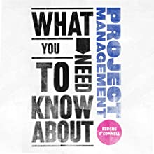 What You Need to Know About: Project Management (       UNABRIDGED) by Fergus O'Connell Narrated by Colin Mace