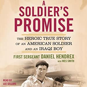 A Soldier's Promise: The Heroic True Story of an American Soldier and an Iraqi Boy | [First Sergeant Daniel Hendrex, Wes Smith]