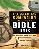 The Essential Companion to Life in Bible Times: Key Insights for Reading Gods Word (Essential Bible Companion Series)