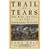 Trail of Tears: The Rise and Fall of the Cherokee Nation ~ John Ehle