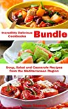 Incredibly Delicious Cookbooks Bundle: Easy Soup, Salad and Casserole Recipes from the Mediterranean Region (Healthy Cookbook Series 14)