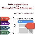 Introduction to Google Tag Manager Hörbuch von Brad Solemon Gesprochen von: Brad Solemon