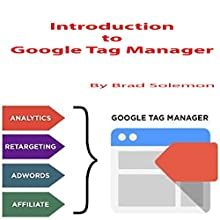 Introduction to Google Tag Manager Audiobook by Brad Solemon Narrated by Brad Solemon