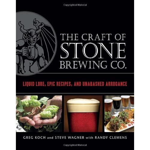 The Craft of Stone Brewing Co.: Liquid Lore Epic Recipes and Unabashed Arrogance