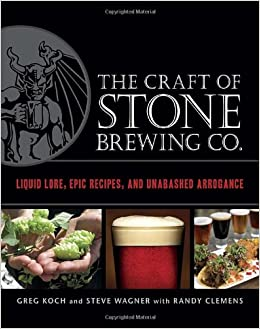 The Craft of Stone Brewing Co.: Liquid Lore, Epic Recipes, and ...