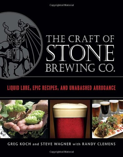 The Craft of Stone Brewing Co.: Liquid Lore, Epic Recipes, and Unabashed Arrogance (Koch Beer compare prices)