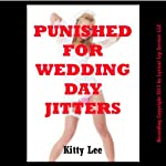 Punished for Wedding Day Jitter: A Bride BDSM Erotica Story | Kitty Lee