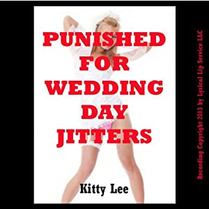 Punished for Wedding Day Jitter: A Bride BDSM Erotica Story | [Kitty Lee]