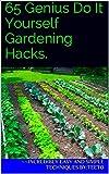 65 Genius Do It Yourself Gardening Hacks