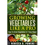 Growing Vegetables Like A Pro - How To Grow Vegetables In 7 Easy Steps!
