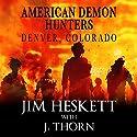 American Demon Hunters - Denver, Colorado: An American Demon Hunters Novella Audiobook by J. Thorn, Jim Heskett Narrated by Jean Lowe Carlson